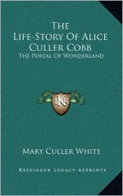 The Life-Story Of Alice Culler Cobb: The Portal Of Wonderland - Mary Culler White