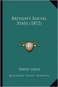 Britain's Social State (1872) - David Lewis