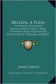 Britain, A Poem: To Which Are Added Miscellaneous Pieces, Some Of Which Were Written On Occasions Of National Interest (1842) - James Green