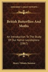 British Butterflies and Moths - Henry Tibbatts Stainton
