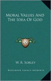 Moral Values And The Idea Of God - W. R. Sorley