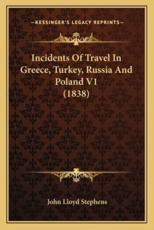 Incidents of Travel in Greece, Turkey, Russia and Poland V1 (1838) - John Lloyd Stephens