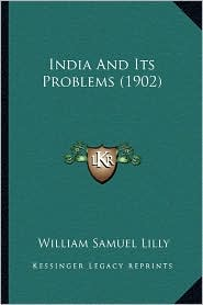 India And Its Problems (1902) - William Samuel Lilly