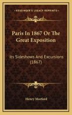Paris in 1867 or the Great Exposition - Henry Morford (author)