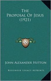 The Proposal Of Jesus (1921) - John Alexander Hutton
