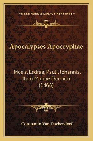 Apocalypses Apocryphae: Mosis, Esdrae, Pauli, Johannis, Item Mariae Dormito (1866) - Constantin Von Tischendorf