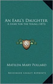 An Earl's Daughter: A Story For The Young (1873) - Matilda Mary Pollard