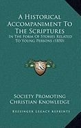 A Historical Accompaniment to the Scriptures: In the Form of Stories Related to Young Persons (1850)