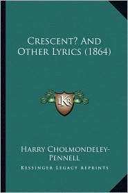 Crescent? And Other Lyrics (1864) - Harry Cholmondeley-Pennell