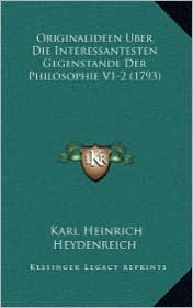 Originalideen Uber Die Interessantesten Gegenstande Der Philosophie V1-2 (1793) - Karl Heinrich Heydenreich