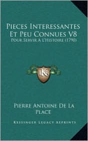 Pieces Interessantes Et Peu Connues V8: Pour Servir A L'Histoire (1790) - Pierre Antoine De La Place