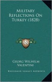 Military Reflections on Turkey (1828) - Georg Wilhelm Valentini