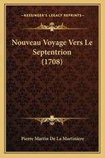 Nouveau Voyage Vers Le Septentrion (1708) - Pierre Martin De La Martiniere