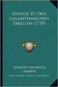 Zusatze Zu Den Logarithmischen Tabellen (1770) - Johann Heinrich Lambert