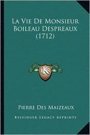 La Vie De Monsieur Boileau Despreaux (1712) - Pierre Des Maizeaux
