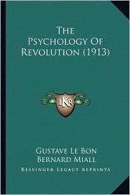 The Psychology of Revolution (1913) - Gustave Lebon, Bernard Miall (Translator)
