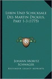 Leben Und Schicksale Des Martin Dickius, Part 1-3 (1775) - Johann Moritz Schwager