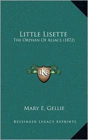 Little Lisette: The Orphan Of Alsace (1872) - Mary E. Gellie