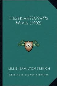 Hezekiah s Wives (1902) - Lillie Hamilton French
