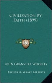 Civilization by Faith (1899) - John Granville Woolley