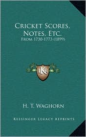 Cricket Scores, Notes, Etc.: From 1730-1773 (1899) - H. T. Waghorn