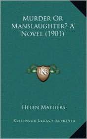 Murder or Manslaughter? a Novel (1901) - Helen Mathers