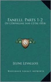 Fanelli, Parts 1-2: Ou L'Orpheline Sans L'Etre (1814) - Jeune Levallois