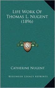 Life Work Of Thomas L. Nugent (1896)