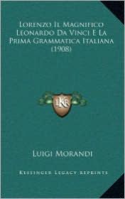 Lorenzo Il Magnifico Leonardo Da Vinci E La Prima Grammatica Italiana (1908) - Luigi Morandi