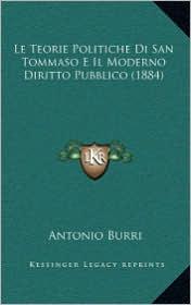 Le Teorie Politiche Di San Tommaso E Il Moderno Diritto Pubblico (1884) - Antonio Burri