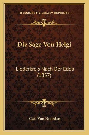 Die Sage Von Helgi: Liederkreis Nach Der Edda (1857) - Carl Von Noorden