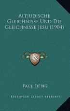 Altjudische Gleichnisse Und Die Gleichnisse Jesu (1904) - Paul Fiebig