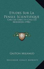 Etudes Sur La Pensee Scientifique - Gaston Milhaud