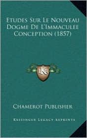 Etudes Sur Le Nouveau Dogme de L'Immaculee Conception (1857) - Chamerot Publisher