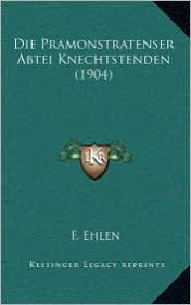 Die Pramonstratenser Abtei Knechtstenden (1904) - F. Ehlen