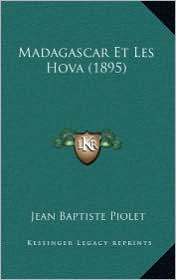 Madagascar Et Les Hova (1895) - Jean Baptiste Piolet