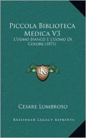 Piccola Biblioteca Medica V3: L'Uomo Bianco E L'Uomo Di Colore (1871) - Cesare Lombroso
