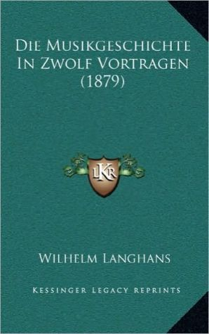 Die Musikgeschichte in Zwolf Vortragen (1879)
