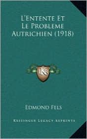 L'Entente Et Le Probleme Autrichien (1918) - Edmond Fels