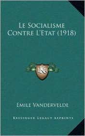 Le Socialisme Contre L'Etat (1918) - Emile Vandervelde