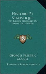 Histoire Et Statistique: Des Eglises Reformees Ou Protestantes (1836) - Georges Frederic Goguel