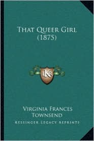 That Queer Girl (1875) - Virginia Frances Townsend
