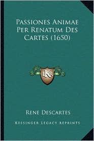 Passiones Animae Per Renatum Des Cartes (1650) - Rene Descartes