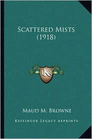 Scattered Mists (1918) - Maud M. Browne