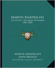 Martin Marprelate: The Epistle, September-November, 1588 (1880) - Martin Marprelate, John Bridges (Editor)