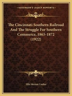 The Cincinnati Southern Railroad and the Struggle for Southern Commerce, 1865-1872 (1922)
