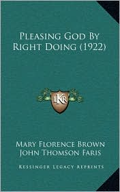 Pleasing God By Right Doing (1922) - Mary Florence Brown, John Thomson Faris (Editor)