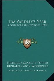 Tim Yardley's Year: A Book For Country Boys (1885) - Frederick Scarlett Potter, Richard Caton Woodville (Illustrator)