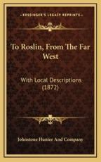 To Roslin, from the Far West - Johnstone Hunter and Company