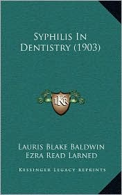 Syphilis in Dentistry (1903) - Lauris Blake Baldwin, Ezra Read Larned